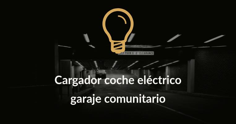 cargador coche electrico garaje comunitario
